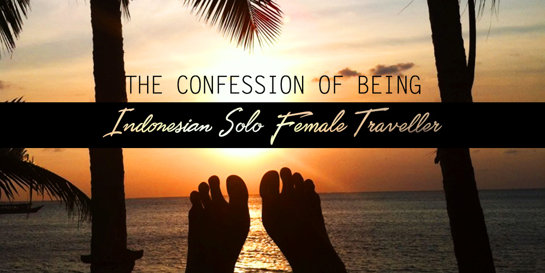 The Confession of Being an Indonesian Solo Female Traveller